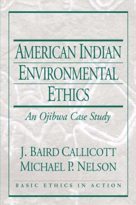 American Indian Environmental Ethics: An Ojibwa Case Study 9780130431219