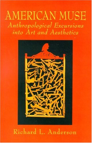 American Muse: Anthropological Excursions Into Art and Aesthetics 9780130843135