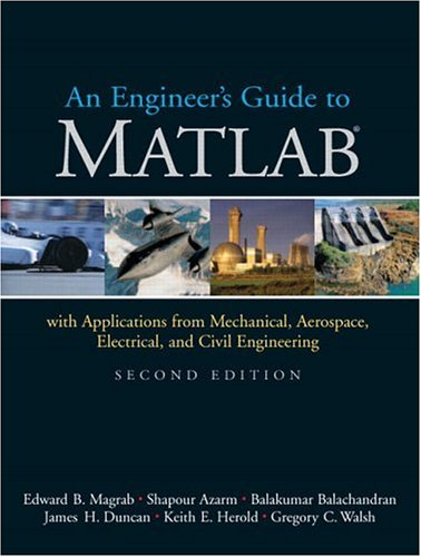 An Engineer's Guide to MATLAB: With Applications from Mechanical, Aerospace, Electrical, and Civil Engineering 9780131454996