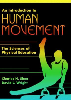 An Introduction to Human Movement: The Sciences of Physical Education 9780137951130