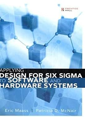 Applying Design for Six Sigma to Software and Hardware Systems 9780137144303
