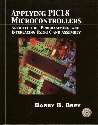 Applying Pic18 Microcontrollers: Architecture, Programming, and Interfacing Using C and Assembly [With CD-ROM] 9780130885463