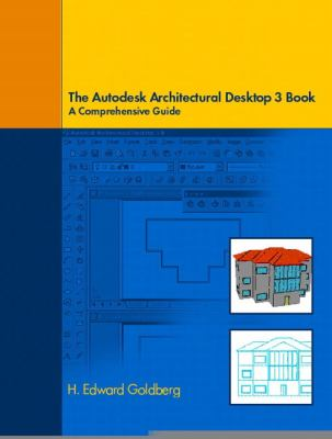 Architectural Desktop 3 Book: A Comprehensive Guide to Autodesk Architectural Desktop 3 9780130406446