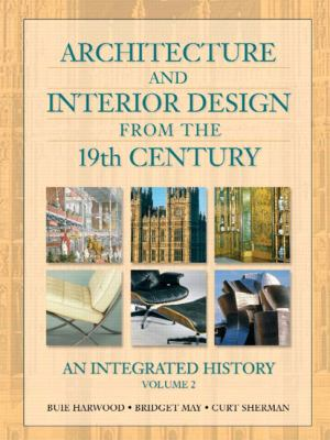 Architecture and Interior Design from the 19th Century, Volume 2: An Integrated History 9780130985385