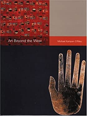 Art Beyond the West: The Arts of Africa, India and Southeast Asia, China, Japan and Korea, the Pacific, and the Americas 9780131833609