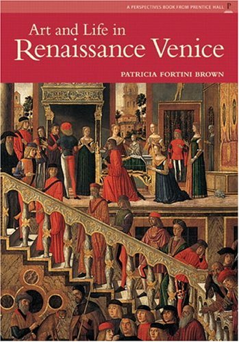 Art and Life in Renaissance Venice (Reissue) 9780131344020