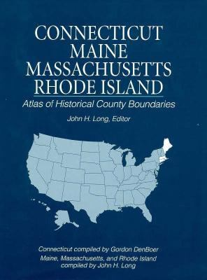 Atlas of Historical County Boundaries Maine, Massachusetts, Connecticut, and Rhode Island 9780130519474
