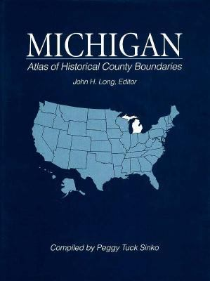 Atlas of Historical County Boundaries Michigan 9780133663112