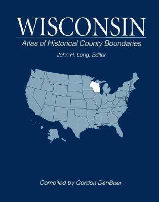 Atlas of Historical County Boundaries Wisconsin 9780133663525