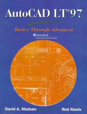 AutoCAD LT 97: Basics Through Advanced 9780130808967