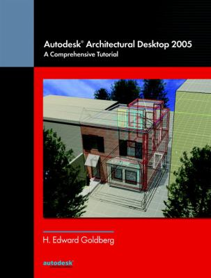 Autodesk Architectural Desktop 2005: A Comprehensive Tutorial 9780131701243