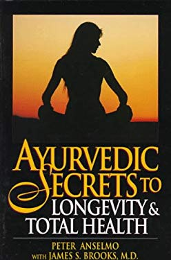Ayurvedic Secrets to Longevity and Total Health: 4 9780131564657