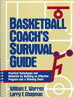 Basketball Coach's Survival Guide: Practical Techniques and Materials for Building an Effective Program and a Winning Team 9780130943842