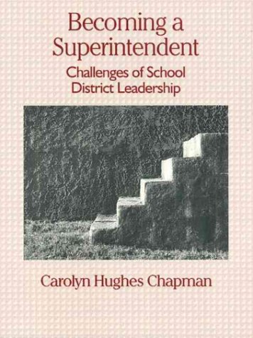 Becoming a Superintendent: Challenges of School District Leadership 9780133981735