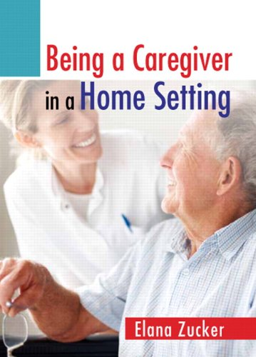 Being a Caregiver in a Home Setting 9780132741897