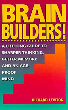 Brain Builders!: A Lifelong Guide to Sharper Thinking, Better Memory, and an Ageproof Mind 9780133036114