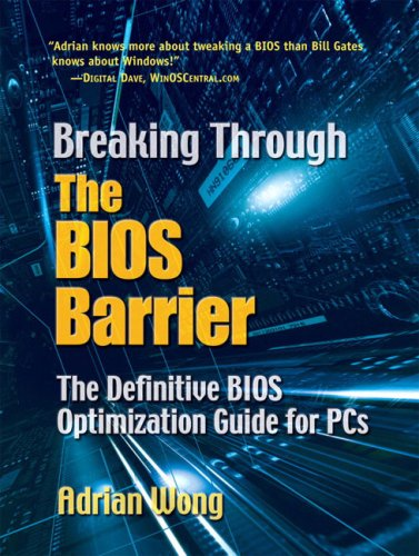 Breaking Through the BIOS Barrier: The Definitive BIOS Optimization Guide for PCs 9780131455368