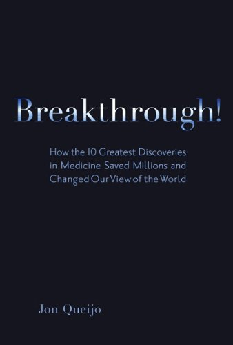 Breakthrough!: How the 10 Greatest Discoveries in Medicine Saved Millions and Changed Our View of the World 9780137137480
