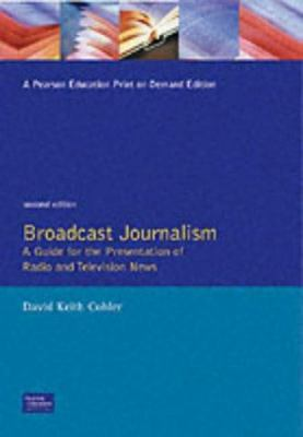 Broadcast Journalism: A Guide for the Presentation of Radio and Television News 9780130886590