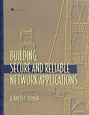 Building Secure and Reliable Network Applications Kenneth P. Birman