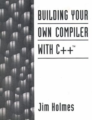 Building Your Own Compiler with C++ 9780131821064