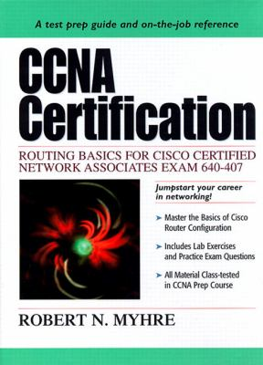 CCNA Certification: Routing Basics for Cisco Certified Network Associates Exam 640-407 9780130861856