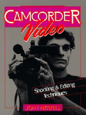 Camcorder Video: Shooting and Editing Techniques 9780131109254