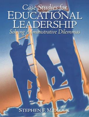 Case Studies for Educational Leadership: Solving Administrative Dilemmas 9780135094044