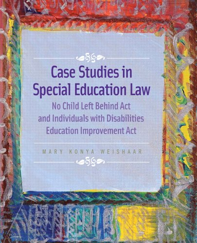 Case Studies in Special Education Law: No Child Left Behind Act and Individuals with Disabilities Education Improvement Act 9780132186285