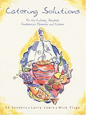 Catering Solutions: For the Culinary Student, Foodservice Operator, and Caterer 9780130829009
