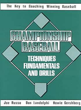 Championship Baseball: Techniques, Fundamentals, and Drills 9780131261785