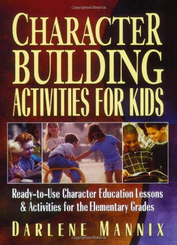 Character Building Activities for Kids: Ready-To-Use Character Educational Lessons & Activities for the Elementary Grades 9780130425850