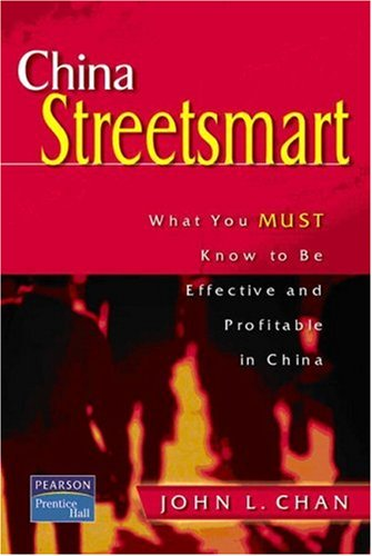 China Streetsmart: What You Must Know to Be Effective and Profitable in China 9780130474889