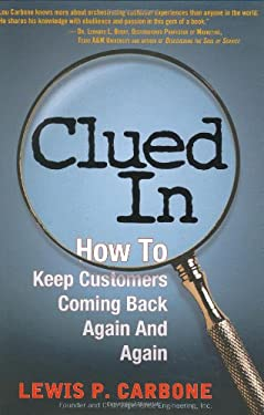 Clued in: How to Keep Customers Coming Back Again and Again 9780131015500