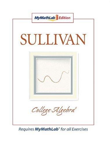 College Algebra, the Mymathlab Edition - Sullivan, Michael / Sullivan, Michael