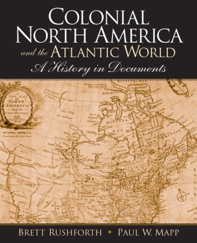 Colonial North America and the Atlantic World: A History in Documents 9780132342377