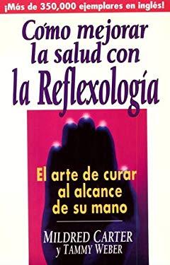 Como Mejorar La Salud Con La Reflexologia: El Arte de Curar Al Alcance de Su Mano = How to Improve Your Health with Reflexology 9780138487300