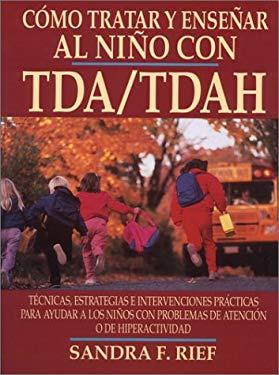Como Tratar y Ensenar al Nino Con Tda/Tdah = How to Reach and Teach Add/Adhd Children 9780130893970
