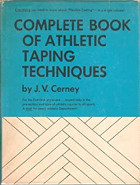 Complete Book of Athletic Taping Techniques : The Defensive Offensive Weapon in the Care and Prevention of Athletic Injuries