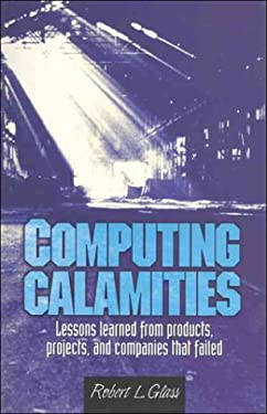 Computing Calamities: Lessons Learned from Products, Projects, and Companies That Failed 9780130828620