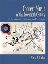 Concert Music of the Twentieth Century: Its Personalities, Institutions, and Techniques