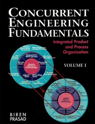 Concurrent Engineering Fundamentals: Integrated Product and Process Organization, Volume I 9780131474635