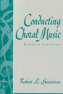 Conducting Choral Music 9780137757350