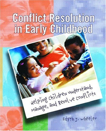 Conflict Resolution in Early Childhood: Helping Children Understand, Manage, and Resolve Conflicts 9780130874016