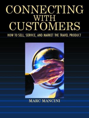 Connecting with Customers: How to Sell, Service, and Market the Travel Product 9780130933904