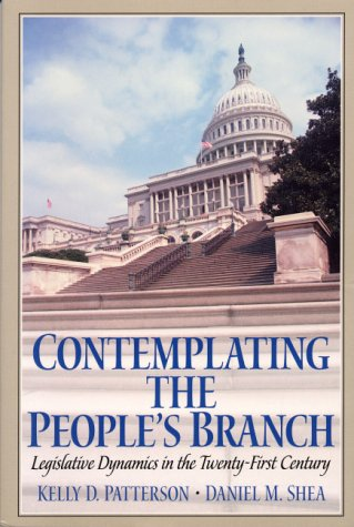Contemplating the People's Branch: Legislative Dynamics in the Twenty First Century 9780130401601