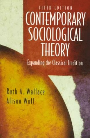 Contemporary Sociological Theory: Expanding the Classical Tradition 9780137876563