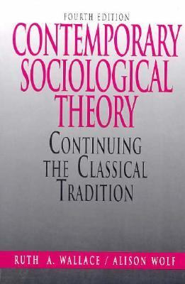 Contemporary Sociological Theory: Continuing the Classical Tradition 9780130362452