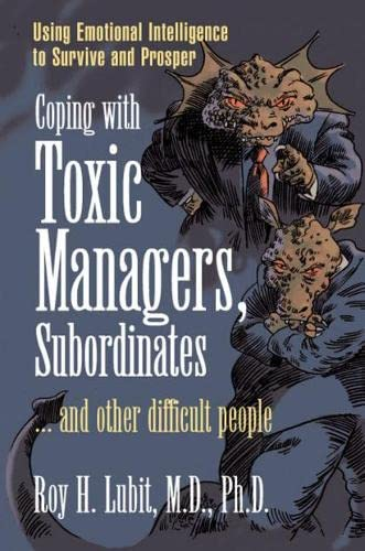 Coping with Toxic Managers, Subordinates ... and Other Difficult People: Using Emotional Intelligence to Survive and Prosper 9780131409958