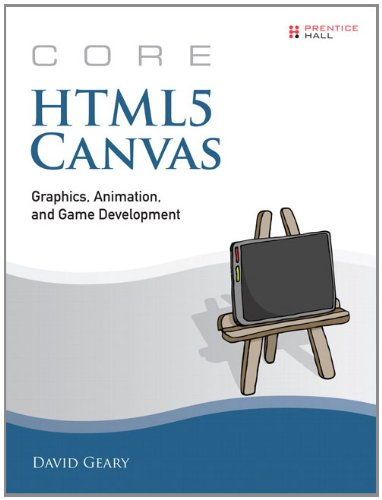 Core HTML5 Canvas: Graphics, Animation, and Game Development 9780132761611